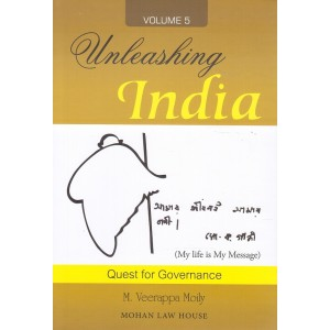 Mohan Law House's Unleashing India Quest for Governance Volume 5 [HB] by M. Veerappa Moily