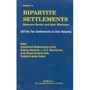 Kapoor's Bipartite Settlements Between Banks and their Workmen (All the Ten Settlements in One Volume) by M/s. Rama Publications