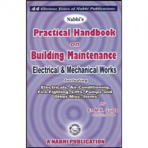Nabhi's Practical Handbook On Building Maintenance, Electrical & Mechanical Works by Er. M.K. Gupta