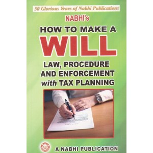 Nabhi's How to Make a Will Law, Procedure & Enforcement With Tax Planning by Ajay Kumar Garg