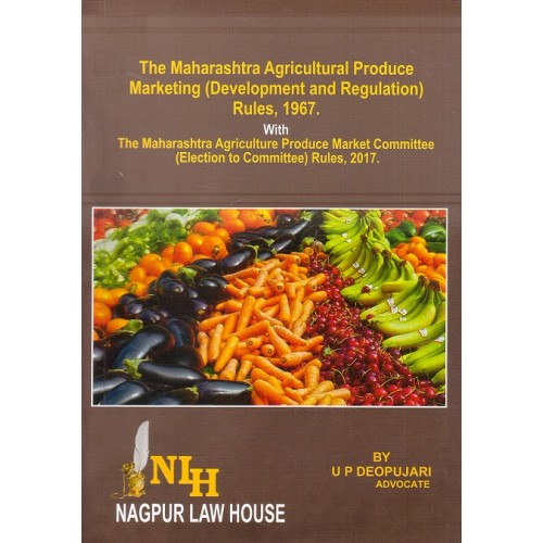 Adv. U. P. Deopujari's Maharashtra Agricultural Produce Marketing (Development & Regulation) Rules, 1967 (APMC) by Nagpur Law House