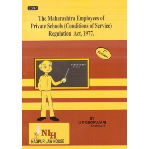 Nagpur Law House's Maharashtra Employees of Private Schools (Conditions of Service) Regulation Act, 1977 (MEPS) by Adv. U. P. Deopujari