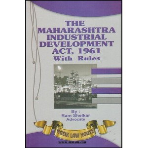The Maharashtra Industrial Development Act,1961 With Rules by Adv. Ram Shelkar