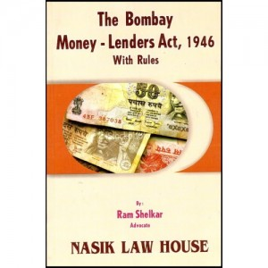 The Bombay Money- Lenders Act,1946 With Rules by Ram Shelkar