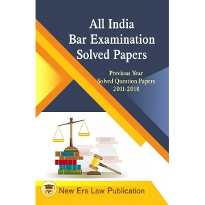 All India Bar Examination Solved Papers [AIBE] : Previous Year Solved Question Papers 2011-2018 | New Era Law Publication