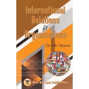 New Era Law Publication's International Relations & Organisations by Dr. S. R. Myneni