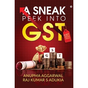 Notion Press's A Sneak Peek into GST: GST Your Friend by Anupma Aggarwal, Adv. (Dr.) Raj Kumar S Adukia