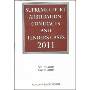Supreme Court Arbitration, Contracts & Tenders Cases 2011[HB] by O. P. Chadha, OM Law Book House
