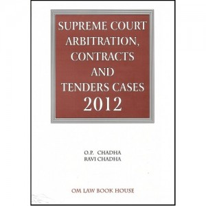 Om Law Book House's Supreme Court Arbitration , Contracts & Tenders Cases 2012 [HB] by O. P. Chadha