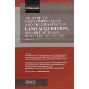 Orient's The Right to Fair Compensation and Transparency in Land Acquisition, Rehabilitation and Resettlement Act, 2013 [HB] by R. Chakraborty