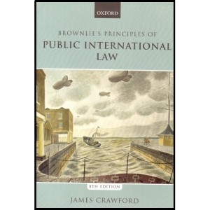 Oxford's Brownlie's Principles of Public International Law by James Crawford