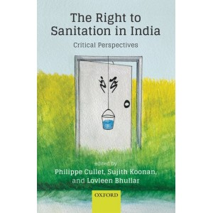Oxford's The Right to Sanitation in India: Critical Perspectives [HB] by Philippe Cullet, Sujith Koonan & Lovleen Bhullar
