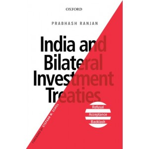 Oxford's India and Bilateral Investment Treaties Refusal, Aceptance & Backlash [HB] by Prabhash Ranjan
