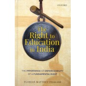 Oxford's The Right to Education in India [HB] by Florian Matthey Prakash
