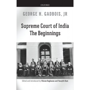 Oxford's Supreme Court of India: The Beginnings by George H. Gadbois, Jr.