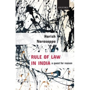 Oxford's Rule of Law in India: A Quest for Reason by Harish Narasappa