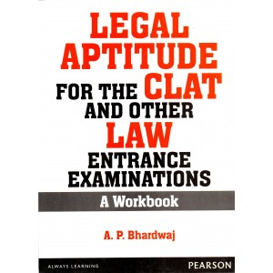Pearson's Legal Aptitude for the CLAT and Other LAW Entrance Examinations : A Workbook by A. P. Bhardwaj