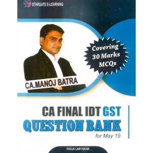 CA. Manoj Batra's IDT GST Question Bank [Indirect Tax] for CA Final May 2019 Exam | Pooja Law Publishing Co.