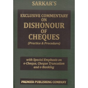 Sarkar's Exclusive Commentary on Dishonour of Cheques (Practice & Procedure) [HB] by Premier Publishing Company