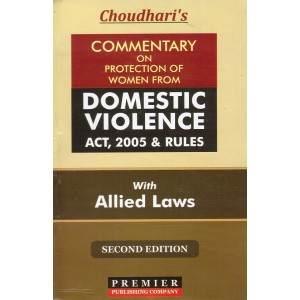 Choudhari's Commentary on Protection of Women from Domestic Violence Act, 2005 & Rules with Allied Laws [HB] by Adv. V. R. Choudhari | Premier Publishing Company