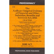 Professional's The Aadhaar (Targeted Delivery of Financial and Other Subsidies, Benefits and Services) Act, 2016 Bare Act