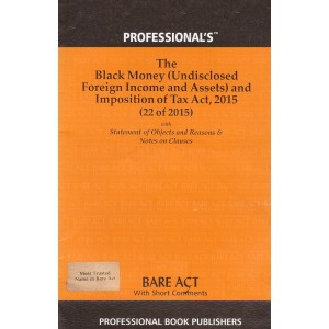 Professional's Bare Act on Black Money (Undisclosed Foreign Income and Assets) and Imposition of Tax Act, 2015