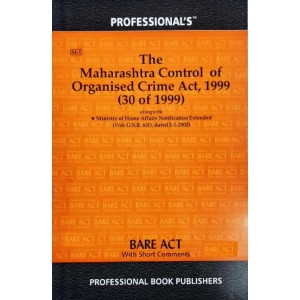 Professional's The Maharashtra Control of Organised Crime Act, 1999 (MCOCA) Bare Act 2021