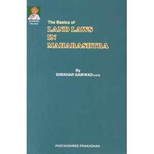 Shekhar Gaikwad's The Basics of Land Laws in Maharashtra by Pustakshree Prakashan