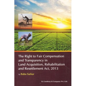 R. Cambray's The Right to fair Compensation and Transparency in Land Acquisition, Rehabilitation and Resettlement Ac 2013 by Babu Sarkar
