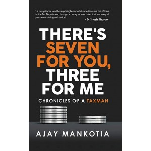 Readomania's There's Seven For You, Three For Me: Chronicles of a Taxman by Ajay Mankotia