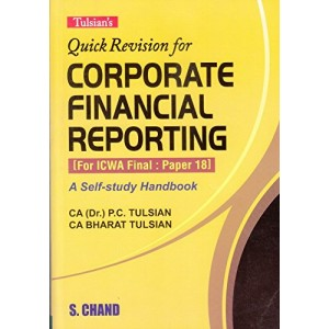 Tulsian's Quick Revision For Corporate Financial Reporting for ICWA Final : Paper 18 by  P. C. Tulsian, Bharat Tulsian | S. Chand