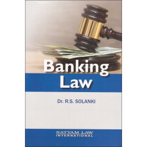 Satyam Law International's Banking Law by Dr. R. S. Solanki