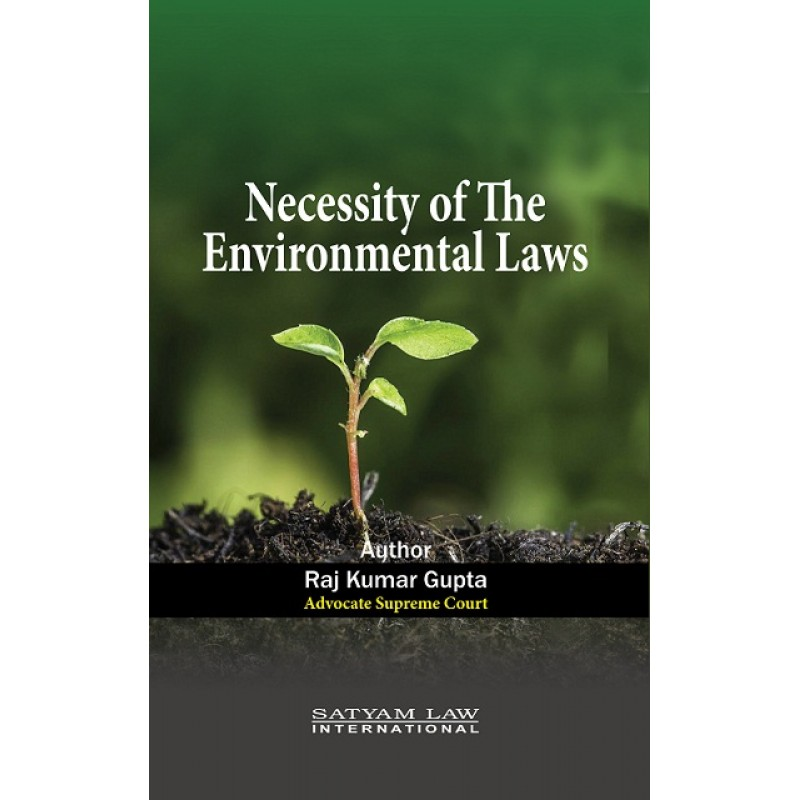 Satyam Law International's Necessity of The Environmental Laws by