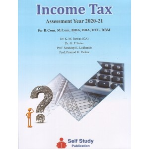 Self Study Publication's Income Tax for T.Y. B.Com/BBA/DTL/DBM/M.Com/MBA for A. Y. 2020-21 by Dr. K. M. Rawas, Dr. G. P. Satav