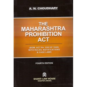 Shanti Law House's Maharashtra Prohibition Act, 1949 [HB] by A. N. Choudhary