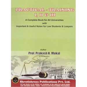 Shrutishreya Publication's Practical Training I, II & III for Law Students & Lawyers By Prof. Prakash K. Mokal