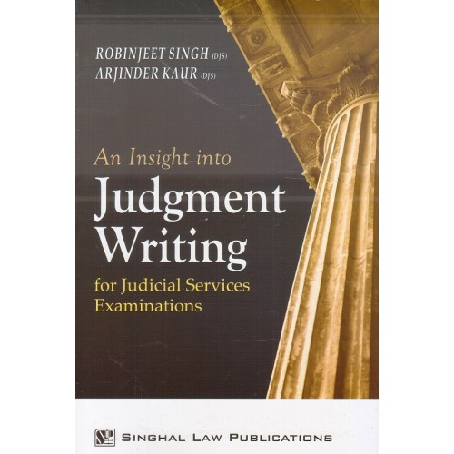 Singhal Law Publication's An Insight into Judgment Writing for Judicial Services Examinations 2019 [JMFC] by Robinjeet Singh, Arjinder Kaur