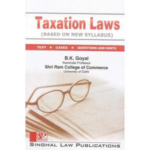 Singhal's Taxation Laws for 3 & 5 Year LL.B (New Syllabus) by B. K. Goyal | Dukki Law Notes
