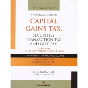 Snow White's A Practical Guide to Capital Gains Tax, Securities Transaction Tax & Gift Tax by PL.Subramanian