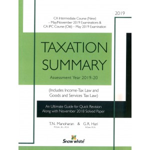 Snow White's Taxation Summary for CA Inter [IPCC] May/Nov. 2019 Exam by T. N. Manoharan & G. R. Hari [New & Old Syllabus]