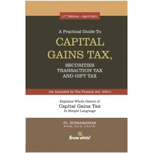 Snow White's A Practical Guide to Capital Gains Tax, Securities Transaction Tax & Gift Tax 2021 by PL.Subramanian