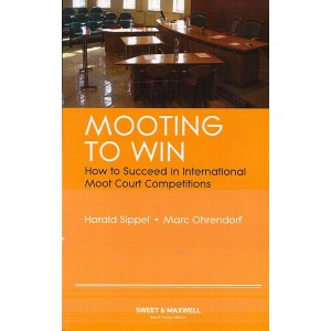 Sweet & Maxwell's Mooting to Win: How to Succeed in International Moot Court Competitions by Harald Sippel, Marc Ohrendorf