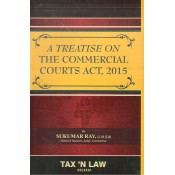 Tax 'N Law's A Treatise on The Commercial Courts Act, 2015 [HB] by Sukumar Ray