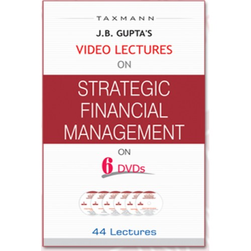 Taxmann's Video Lectures on Strategic Financial Management [SFM] [6 DVDs] for CA Final by Prof. J B Gupta
