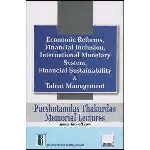 Taxmann's Economic Reforms, Financial Inclusion, International Monetary System, Financial Sustainability & Talent Management (Purshotamdas Thakurdas Memorial Lectures) [HB] By IIBF
