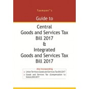 Taxmann's Guide to Central Goods and Services Tax [GST] Bill 2017 & Integrated Goods and Service Tax Bill 2017