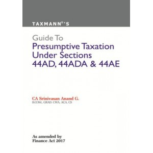 Taxmann's Guide to Presumptive Taxation Under Sections 44AD, 44ADA & 44AE by CA. Srinivasan Anan G.
