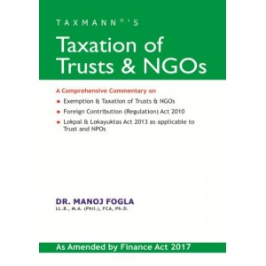 Taxmann's Taxation Of Trusts and NGOs by Dr. Manoj Fogla (Finance Act 2017)