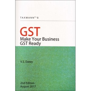 Taxmann's GST How to Make Your Business GST Ready by V. S. Datey [Latest Edition]