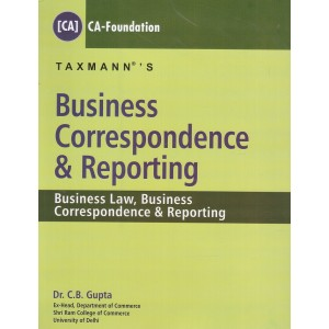 Taxmann's Business Correspondence & Reporting for CA Foundation May 2018 Exam by Dr. C. B. Gupta
